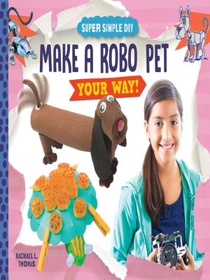 cover image of Make a Robo Pet Your Way!