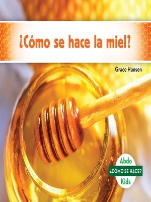 cover image of ¿Cómo se hace la miel? (How Is Honey Made?)