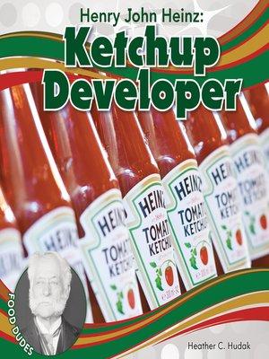 cover image of Henry John Heinz: Ketchup Developer