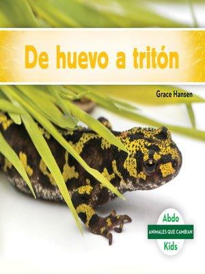 cover image of De huevo a tritón (Becoming a Newt)