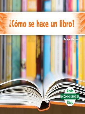 cover image of ¿Cómo se hace un libro? (How Is a Book Made?)