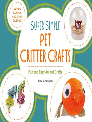 cover image of Super Simple Pet Critter Crafts: Fun and Easy Animal Crafts
