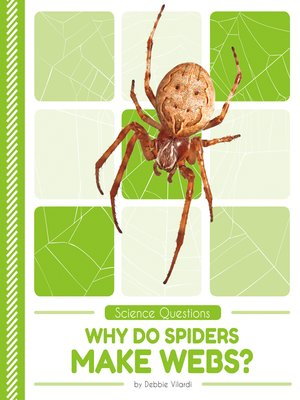 cover image of Why Do Spiders Make Webs?
