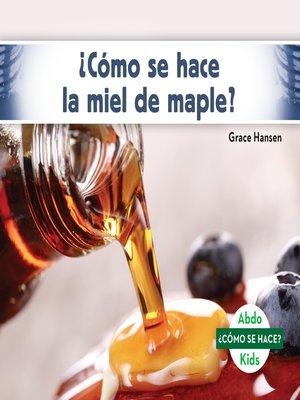 cover image of ¿Cómo se hace la miel de maple? (How Is Maple Syrup Made?)