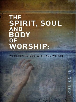 cover image of The Spirit, Soul, and Body of Worship
