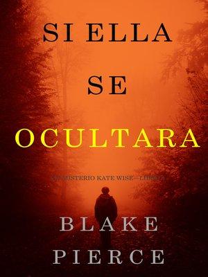 cover image of Si Ella Se Ocultara