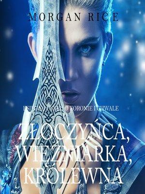 cover image of Złoczyńca, Więźniarka, Królewna