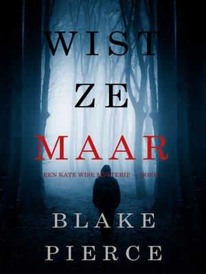 cover image of Wist Ze Maar