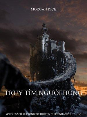 cover image of Truy Tìm Người Hùng