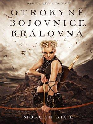 cover image of Otrokyně, bojovnice, královna