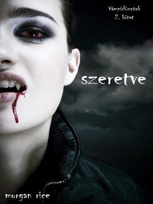 cover image of Szeretve (Vámpírfüzetek 2. Kötet)