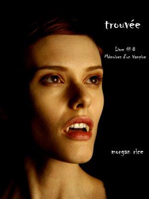 cover image of Trouvée (Livre #8 Mémoires D'un Vampire)