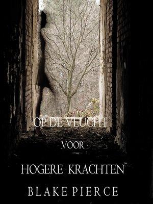 cover image of Op de Vlucht voor Hogere Krachten