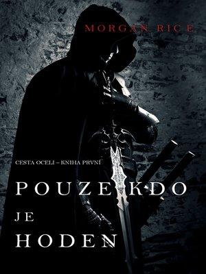 cover image of Pouze kdo je hoden