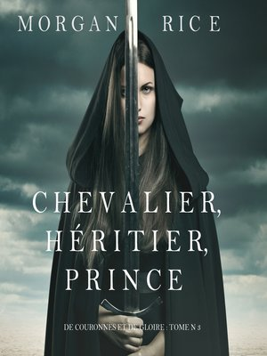 cover image of Chevalier, Héritier, Prince