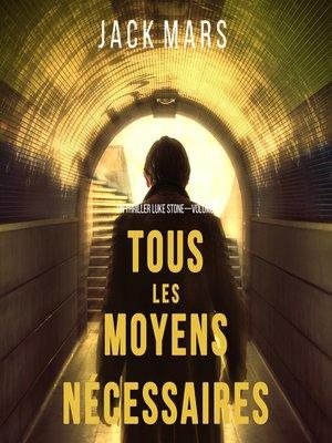 cover image of Tous Les Moyens Nécessaires