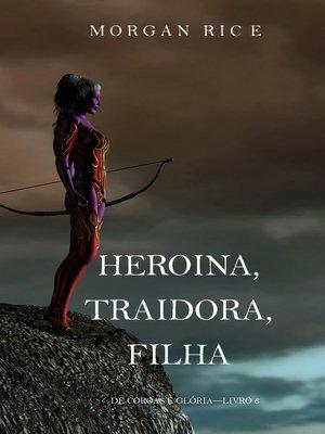 cover image of Heroína, Traidora, Filha
