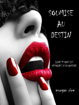 cover image of Soumise au Destin (Tome n 11 de Mémoires d'un Vampire)