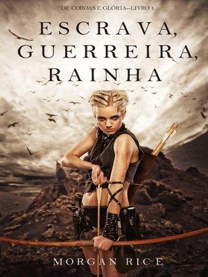 cover image of Escrava, Guerreira e Rainha