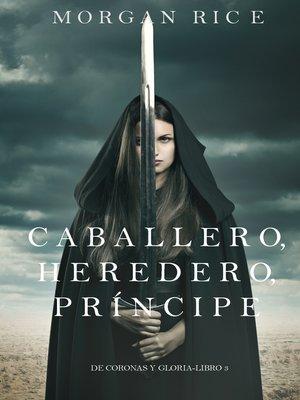 cover image of Caballero, Heredero, Príncipe