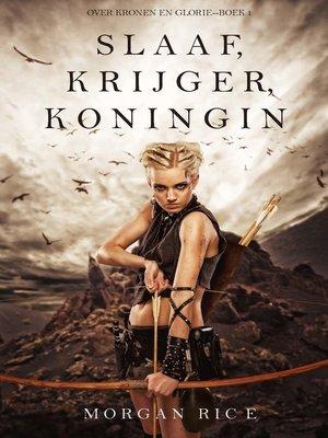 cover image of Slaaf, Krijger, Koningin