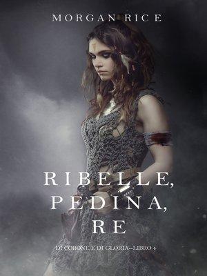 cover image of Ribelle, Pedina, Re