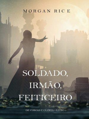 cover image of Soldado, Irmão, Feiticeiro