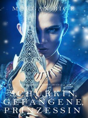 cover image of Schurkin, Gefangene, Prinzessin