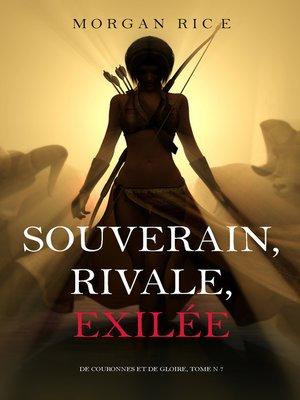 cover image of Souverain, Rivale, Exilée