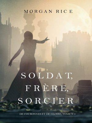 cover image of Soldat, Frère, Sorcier