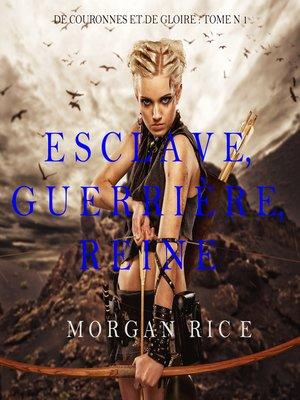 cover image of Esclave, Guerrière, Reine
