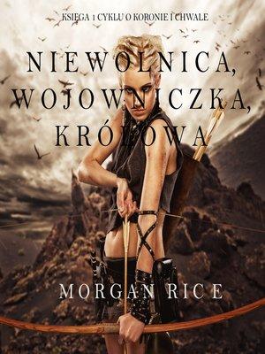cover image of Niewolnica, Wojowniczka, Królowa