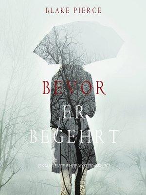 cover image of Bevor Er Begehrt