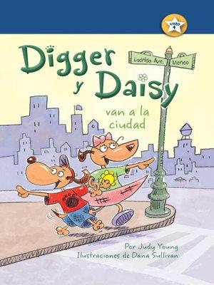 cover image of Digger y Daisy van a la ciudad (Digger and Daisy Go to the City)