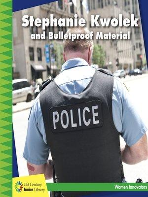 cover image of Stephanie Kwolek and Bulletproof Material