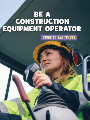 cover image of Be a Construction Equipment Operator