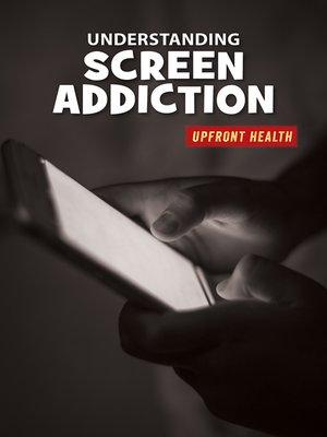 cover image of Understanding Screen Addiction