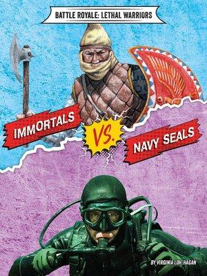 cover image of Immortals vs. Navy SEALs