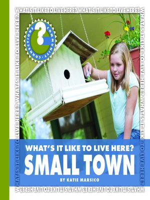 What 39 s it like to live here small town by katie marsico What s it like to live in a small town