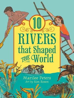 cover image of Ten Rivers that Shaped the World
