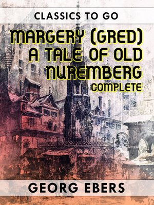 cover image of Margery (Gred) a Tale of Old Nuremberg Complete