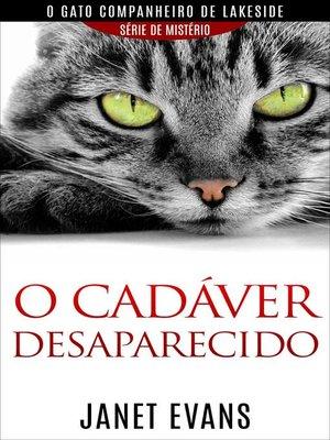 cover image of O cadáver desaparecido  (O gato companheiro de Lakeside – série  de mistério )