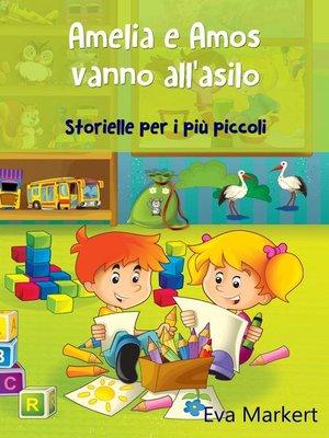 cover image of Amelia e Amos vanno all'asilo--Storielle per i più piccoli