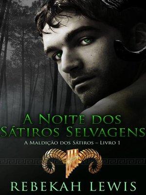 cover image of A Noite dos Sátiros Selvagens