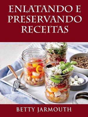 cover image of Enlatando e Preservando Receitas