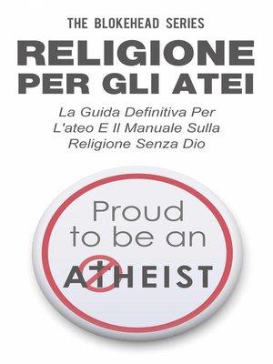 cover image of Religione per gli atei--La guida definitiva per l'ateo e il manuale sulla religione senza Dio