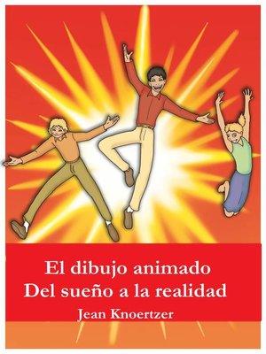 cover image of El dibujo animado. Del sueño a la realidad.