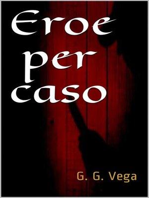 cover image of Eroe per caso