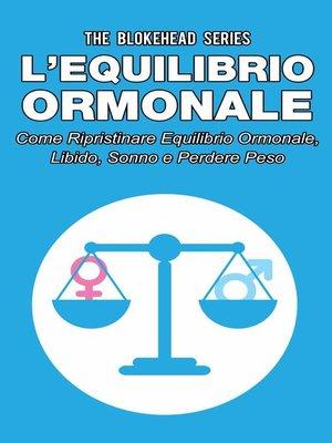 cover image of L'equilibrio ormonale Come ripristinare equilibrio ormonale, libido, sonno e perdere peso