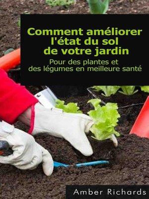cover image of Comment Améliorer L'état Du Sol De Votre Jardin Pour Des Plantes Et Des Légumes En Meilleure Santé
